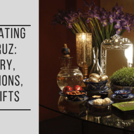 Celebrating Nowruz History Traditions and Nowruz Gifts